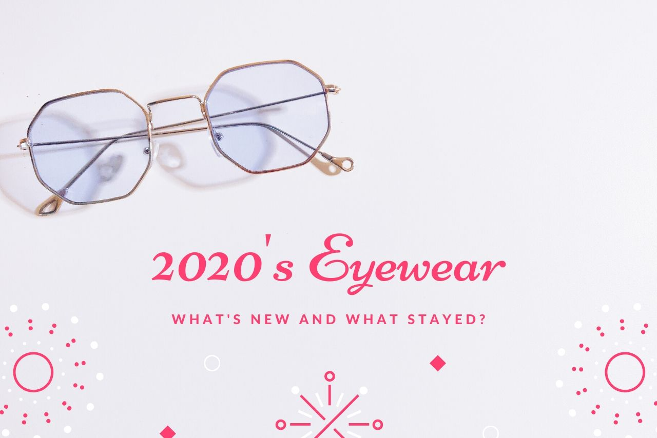 The Latest Eyewear For The Year 2020!